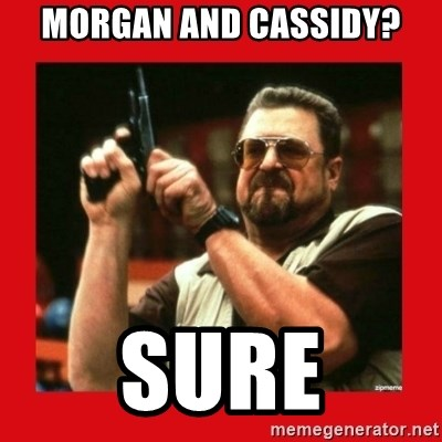 Angry Walter With Gun - Morgan and cassidy? Sure