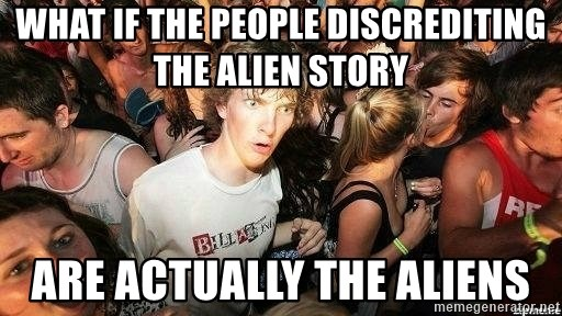 -Sudden Clarity Clarence - What if the people discrediting the alien story Are actually the aliens
