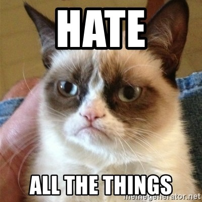 Grumpy Cat  - hate all the things