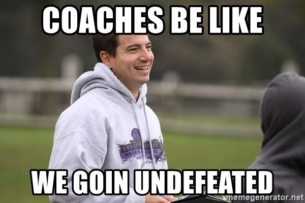 Empty Promises Coach - COACHES BE LIKE WE GOIN UNDEFEATED