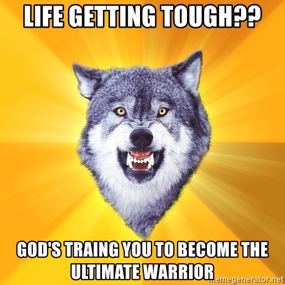 Courage Wolf - LIFE GETTING TOUGH?? GOD'S TRAING YOU TO BECOME THE ULTIMATE WARRIOR