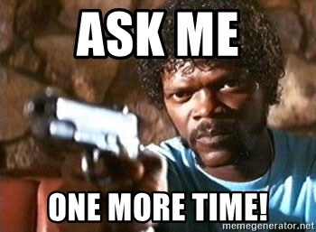 30263712 ask me one more time! pulp fiction meme generator