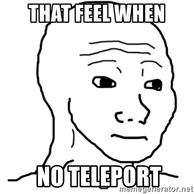 That Feel Guy - that feel when  no teleport