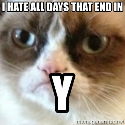angry cat asshole - I hate all days that end in y