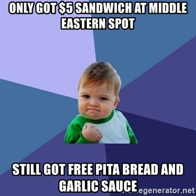 Success Kid - Only got $5 sandwich at middle eastern spot still got free pita Bread and garlic sauce