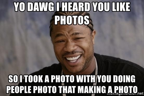 xzibit-yo-dawg - Yo dawg i heard you like photos so i took a photo with you doing people photo that making a photo