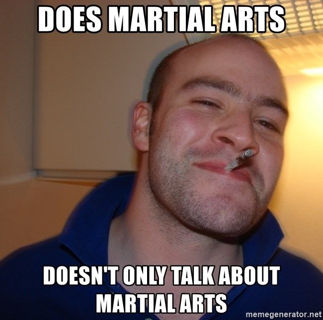 Good Guy Greg - Does martial arts doesn't only talk about martial arts