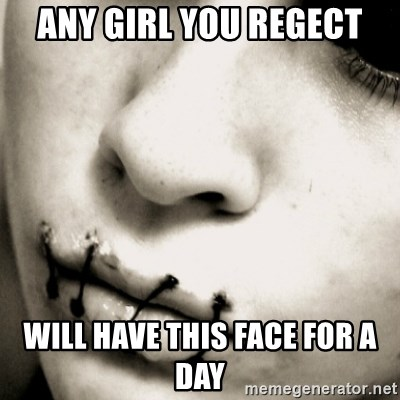 silence - any girl you regect will have this face for a day