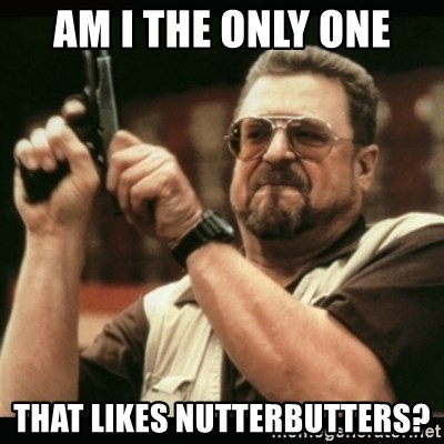 am i the only one around here - Am i the only one that likes nutterbutters?