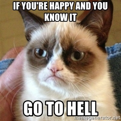 Grumpy Cat  - If you're happy and you know it Go to hell