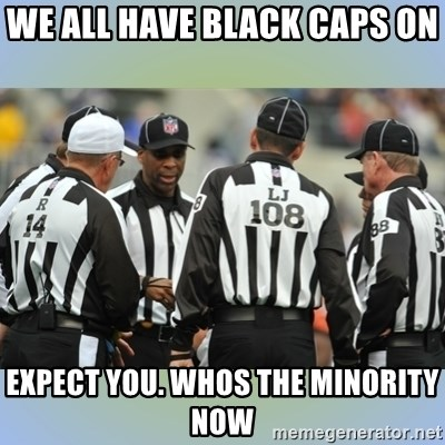 NFL Ref Meeting - we all have black caps on  expect you. whos the minority now