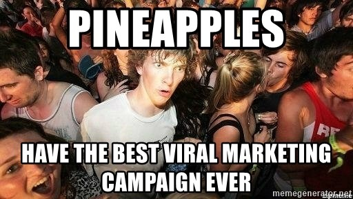 -Sudden Clarity Clarence - Pineapples have the best viral marketing campaign ever