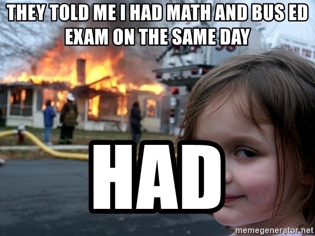 Disaster Girl - They told me i had math and bus ed exam on the same day had
