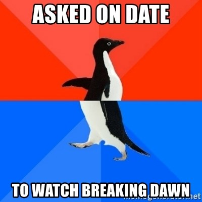 Socially Awesome Awkward Penguin - Asked on date to watch breaking dawn