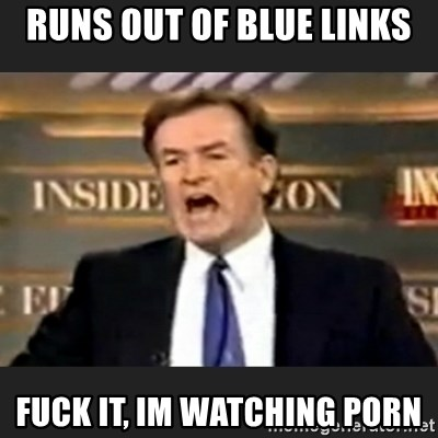 Angry Bill O'Reilly - Runs out of blue links Fuck it, Im watching porn
