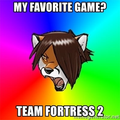 Advice Furry - My favorite game? Team Fortress 2