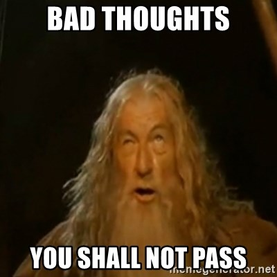 Gandalf You Shall Not Pass - Bad thoughts you shall not pass