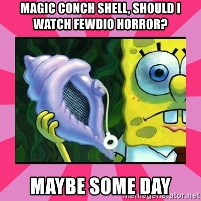 magic conch shell - magic conch shell, should i watch fewdio horror?   maybe some day