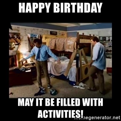 happy birthday may it be filled with activities happy birthday may it be filled with activities! stepbrothers