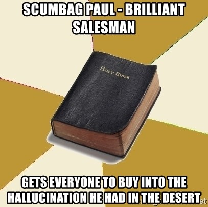 Denial Bible - Scumbag Paul - BRILLIANT SALESMAN gets everyone to buy into the HALLUCINATION he had in the desert