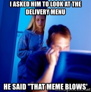 "Internet Husband - I asked him to look at the delivery menu He said ""that meme blows'"