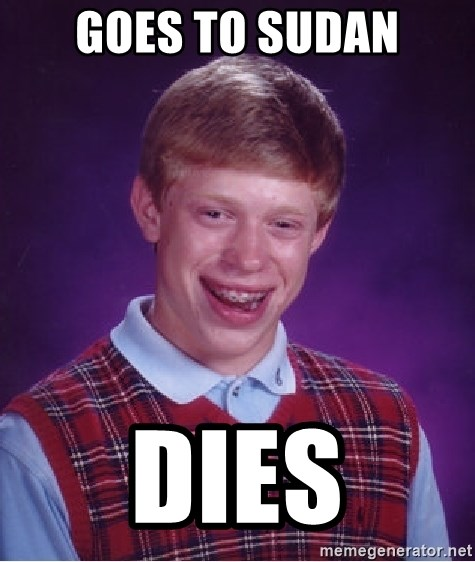 Bad Luck Brian - goes to sudan dies