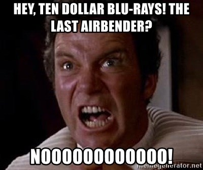 Khan - Hey, Ten dollar Blu-rays! The Last Airbender? NOOOOOOOOOoOo!