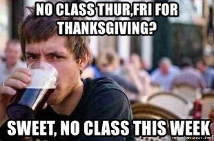 The Lazy College Senior - No class thur,fri for Thanksgiving?  Sweet, no class this week