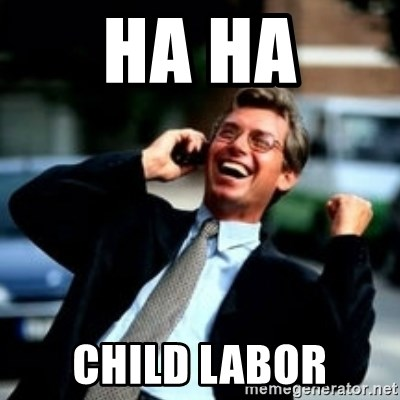 HaHa! Business! Guy! - Ha ha child labor