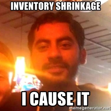 ANDY INFANTE  - inventory shrinkage i cause it
