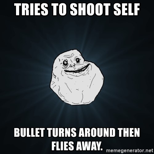 Forever Alone - tries to shoot self bullet turns around then flies away.