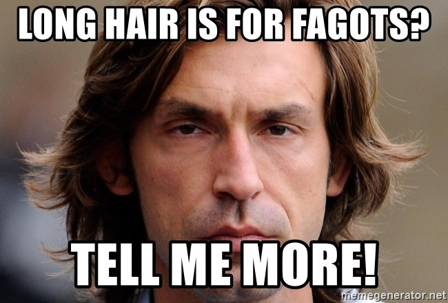 pirlosincero - Long hair is for fagots? tell me more!