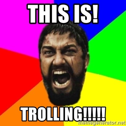sparta - this is! trolling!!!!!
