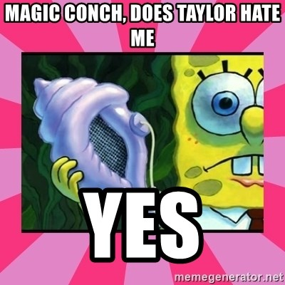 magic conch shell - Magic Conch, does Taylor hate me Yes