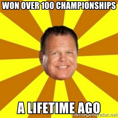 Jerry Lawler - Won over 100 championships A lifetime ago
