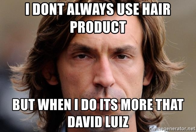 pirlosincero - I dont always use hair product But when i do its more that David Luiz