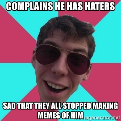 Hypocrite Gordon - complains he has haters sad that they all stopped making memes of him
