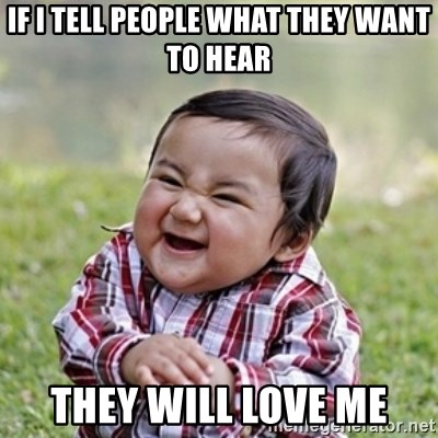 evil toddler kid2 - if i tell people what they want to hear they will love me
