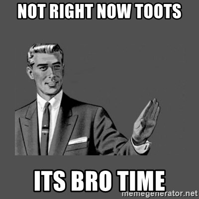 Grammar Guy - Not right now toots its bro time