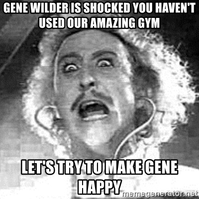 Frankenstein  - Gene wilder is shocked you haven't used our amazing gym Let's try to make gene happy