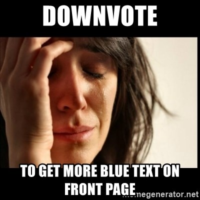 First World Problems - Downvote to get more blue text on front page