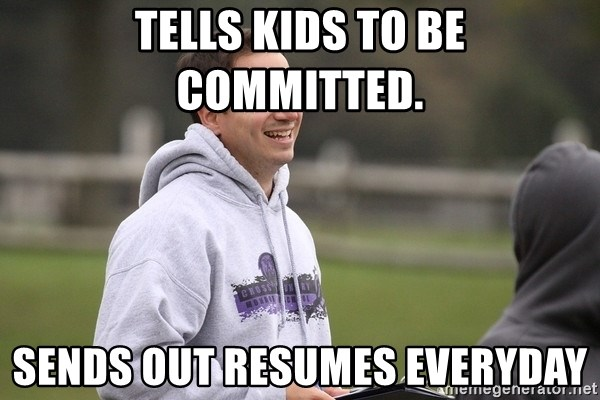 Empty Promises Coach - tells kids to be committed. Sends out resumes everyday