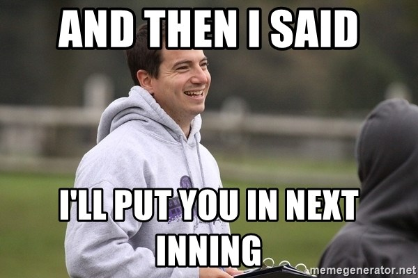 Empty Promises Coach - and then i said I'll put you in next inning