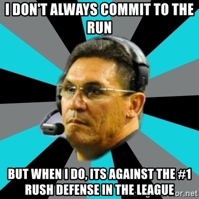 Stoic Ron - I don't always commit to the run But when i do, its against the #1 Rush defense in the league