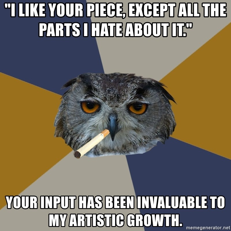 "Art Student Owl - ""I like your piece, except all the parts i hate about it."" your input has been invaluable to my artistic growth."