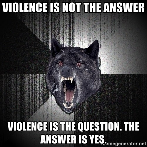 Insanity Wolf - VIOLENCE is not the answer violence is the question. The answer is yes.