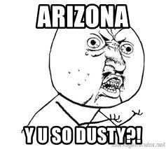 Y U SO - Arizona Y u so DUSTY?!