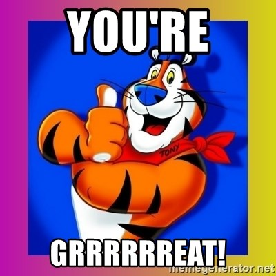 Tony The Tiger - you're grrrrrreat!