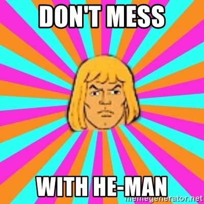 He-Man - Don't Mess With He-Man