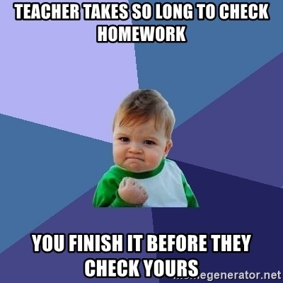 Success Kid - teacher takes so long to check homework you finish it before they check yours
